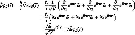 \begin{align*}\hat{\Vec{p}}\psi_{\Vec{k}}(\Vec{r})= \frac{\hslash}{i}\Nabla_{\Vec{r}}\psi_{\Vec{k}}(\Vec{r})& = \frac{\hslash}{i}\frac{1}{\sqrt{V}}\left(\PDif{}{r_1}e^{ik_1 r_1}\Vec{e}_1+\PDif{}{r_2}e^{ik_2 r_2}\Vec{e}_2+\PDif{}{r_3}e^{ik_3 r_3}\Vec{e}_3\right) \\& = \frac{\hslash}{i}\left(ik_1 e^{ik_1 r_1} \Vec{e}_1 + ik_2 e^{ik_2 r_2}\Vec{e}_2+ ik_3 e^{ik_3 r_3}\right) \\& = \frac{\hslash \Vec{k}}{\sqrt{V}}e^{i\Vec{k} \cdot \Vec{r}}= \hslash\Vec{k}\psi_{\Vec{k}}(\Vec{r})\end{align*}