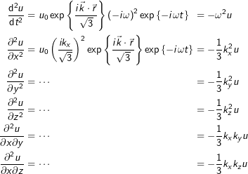 \begin{alignat*}{2}\frac{\mathsf{d}^2 u}{\mathsf{d}t^2} & = u_0 \exp\left\{\frac{i\Vec{k}\cdot\Vec{r}}{\sqrt{3}}\right\}\left(-i\omega\right)^2\exp\left\{-i\omega t\right\} && = -\omega^2 u \\\frac{\partial^2 u}{\partial x^2} & = u_0 \left(\frac{ik_x}{\sqrt{3}}\right)^2\exp\left\{\frac{i\Vec{k}\cdot\Vec{r}}{\sqrt{3}}\right\}\exp\left\{-i\omega t\right\} && = -\frac{1}{3}k_x^2 u \\\frac{\partial^2 u}{\partial y^2} & = \cdots && = -\frac{1}{3}k_y^2 u \\\frac{\partial^2 u}{\partial z^2} & = \cdots && = -\frac{1}{3}k_z^2 u \\\frac{\partial^2 u}{\partial x \partial y} & = \cdots && = -\frac{1}{3}k_x k_y u \\\frac{\partial^2 u}{\partial x \partial z} & = \cdots && = -\frac{1}{3}k_x k_z u\end{alignat*}