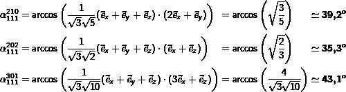 \begin{alignat*}{3}\alpha_{111}^{210}& = \arccos\left(\frac{1}{\sqrt{3}\sqrt{5}}(\Vec{e}_x + \Vec{e}_y + \Vec{e}_z) \cdot (2\Vec{e}_x + \Vec{e}_y)\right)&& = \arccos\left(\sqrt{\frac{3}{5}}\right)&& \simeq \boldsymbol{39,2^o}\\\alpha_{111}^{202}& = \arccos\left(\frac{1}{\sqrt{3}\sqrt{2}}(\Vec{e}_x + \Vec{e}_y + \Vec{e}_z) \cdot (\Vec{e}_x + \Vec{e}_z)\right)&& = \arccos\left(\sqrt{\frac{2}{3}}\right)&& \simeq \boldsymbol{35,3^o}\\\alpha_{111}^{301}& = \arccos\left(\frac{1}{\sqrt{3}\sqrt{10}}(\Vec{e}_x + \Vec{e}_y + \Vec{e}_z) \cdot (3\Vec{e}_x + \Vec{e}_z)\right)&& = \arccos\left(\frac{4}{\sqrt{3}\sqrt{10}}\right)&& \simeq \boldsymbol{43,1^o}\end{alignat*}