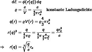 \begin{align*} \dif{E} & = \phi(r(q)) \dif{q} \\ \varrho & = \frac{e}{V} = \frac{e}{\frac{4}{3}\pi r_e^3} \quad\text{konstante Ladungsdichte} \\ q(r) & = \varrho V(r) = \varrho \frac{4}{3}\pi r_e^3 \\ r(q)^3 & = \frac{q}{\frac{4}{3}\pi\varrho} = \frac{q}{\frac{4}{3}\pi\frac{e}{\frac{4}{3}\pi r_e^3}} = \frac{q r_e^3}{e} \\ \quad\Rightarrow\quad r(q) & = \sqrt[3]{\frac{q}{e}}r_e \end{align*}